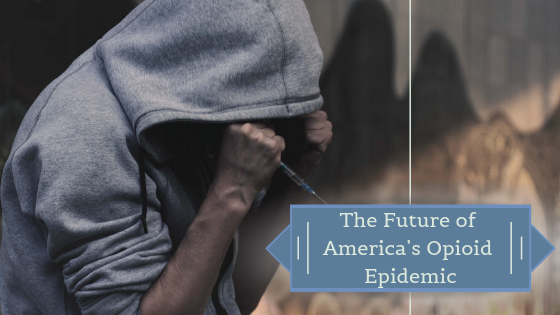 The Future of America's Opioid Epidemic